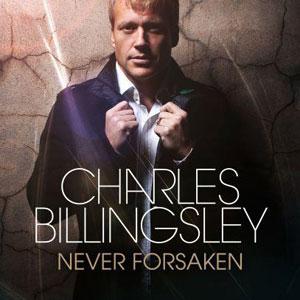 Charles Billingsley – Never Forsaken