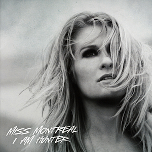 Miss Montreal – I Am Hunter