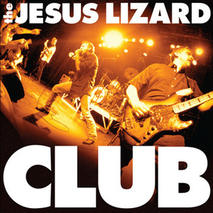 The Jesus Lizard – Club (Live Record/DVD)