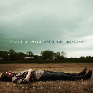 Matthew Smith – Watch The Rising Day