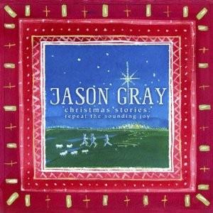 Jason Gray – Christmas Stories: Repeat the Sounding Joy