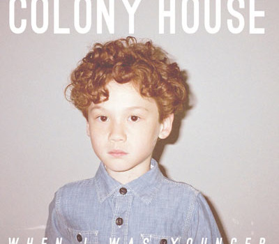 Colony House – When I Was Younger