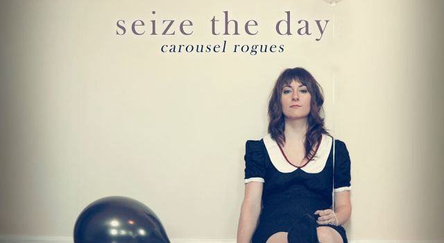 Carousel Rogues – Seize The Day