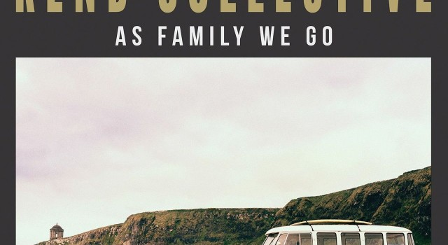 Rend Collective – As Family We Go