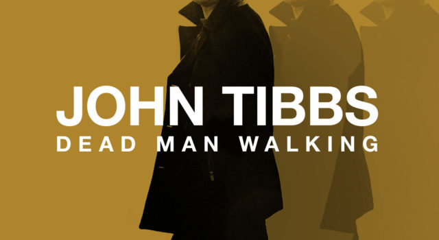 John Tibbs – Dead Man Walking